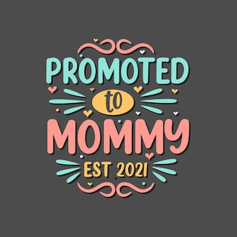 Gepromoveerd tot mama est 2021. moederdag belettering ontwerp.