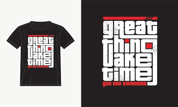 Geweldig ding kost tijd, je bent geweldig typografie t-shirt ontwerp Premium Vector