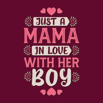 Gewoon een mama die verliefd is op haar jongen. moederdag belettering ontwerp.