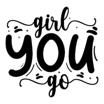 Girl you go typografie premium vector design offertesjabloon
