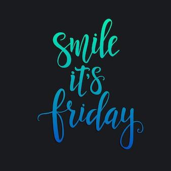Glimlach, het is vrijdag, met de hand getekende typografie poster.