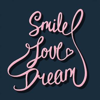Glimlach, liefde, droom, handgeschreven letters.