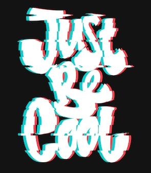 Glitch slogan wees gewoon cool vector print voor t-shirt print.