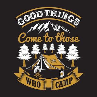 Goede dingen komen naar degenen die kamperen