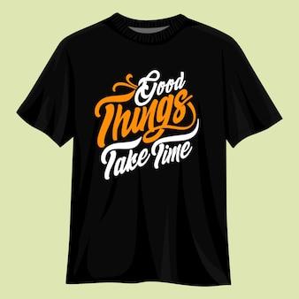 Goede dingen kosten tijd t-shirtontwerp