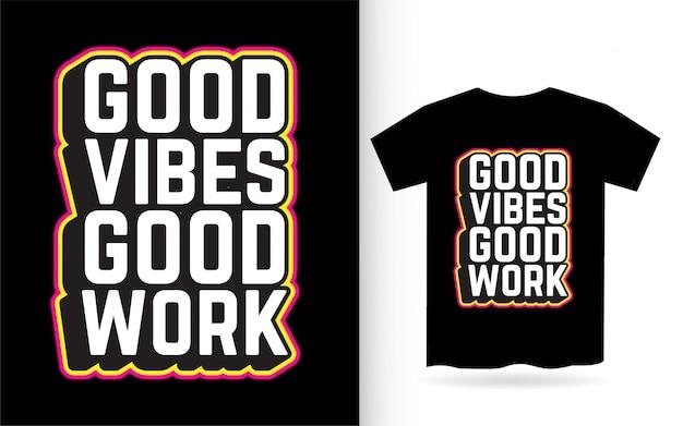 Goede vibes goed werk belettering van ontwerp voor t-shirt