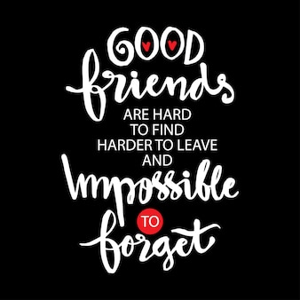 Goede vrienden zijn moeilijk moeilijker te vinden om te verlaten en onmogelijk om te vergeten.