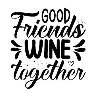 Good friends wine together typografie premium vector design