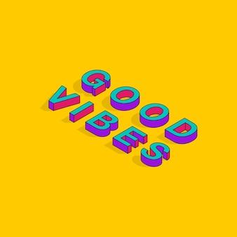 Good vibes tekst 3d isometrische lettertype ontwerp popart typografie belettering vectorillustratie