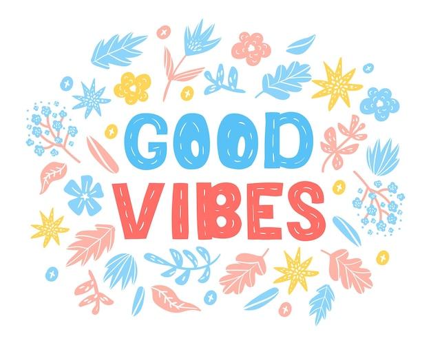 Good vibes tshirt vector design met belettering leuke gelukkige wenskaart met bloemen geïsoleerd