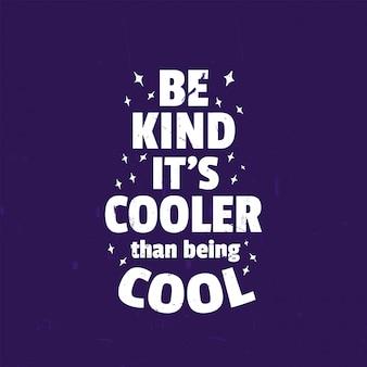 Grappige inspirerende citaten ontwerp zeggen vriendelijk te zijn het is cooler dan cool te zijn