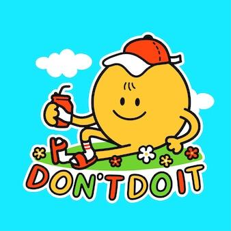 Grappige schattige blije glimlach gezicht koelen. doe het niet slogan citaat. vectorillustratie kawaii lijn cartoon stijl. schattig lachgezicht, luie levensstijl printontwerp voor t-shirt, poster, kaartconcept