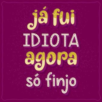Grappige zin poster in braziliaans-portugese vertaling ik was een idioot, nu doe ik gewoon alsof