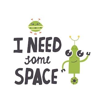 Groene robot buitenaardse schotel belettering ik heb wat ruimte nodig