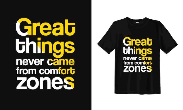 Grote dingen kwamen nooit uit comfortzones. t-shirt ontwerp citaten