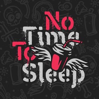 Grunge vector belettering met vliegende beker. geen tijd om te slapen
