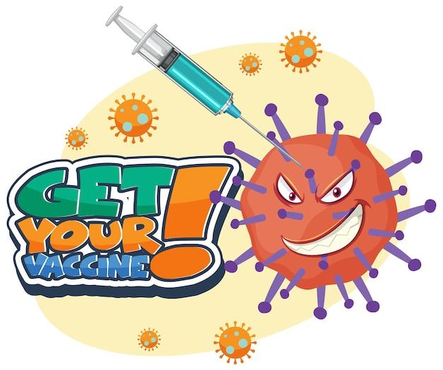 Haal je vaccin lettertype banner met spuit en coronavirus stripfiguur