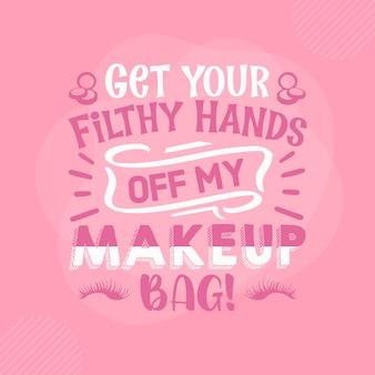 Haal je vuile handen van mijn make-uptas make-upcitaat premium vector