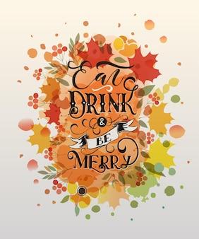 Hand geschetst 'eet, drink en wees vrolijk' belettering typografie. gelukkig thanksgiving day-sjabloon. thanksgiving day-kaartsjabloon. kerstmis, nieuwjaar spandoek, poster. viering ontwerp