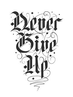 Hand getekend gotische kalligrafie. geef nooit op