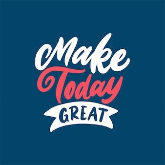 Hand getrokken belettering citaten, maak vandaag geweldig