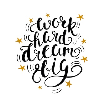 Hand getrokken belettering tekst werk hard droom groots. motiverende citaat met gouden sterren.