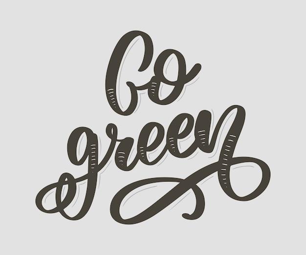 Hand getrokken kalligrafie ga groen. motiverende citaat.