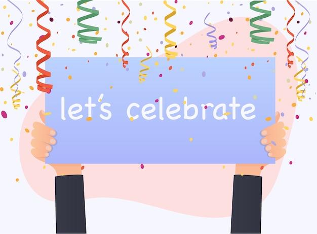 Hand met de banner let's celebrate. kleurrijke confetti op witte achtergrond.
