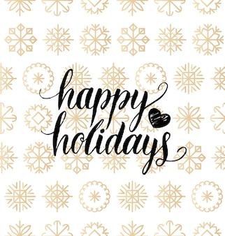 Happy holidays belettering van ontwerp op sneeuwvlokken achtergrond. kerstmis of nieuwjaar naadloze patroon voor wenskaartsjabloon. fijne feestdagen poster concept.