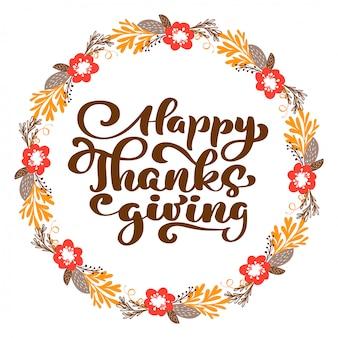 Happy thanksgiving kalligrafie tekst met krans, vector geïllustreerd typografie geïsoleerd