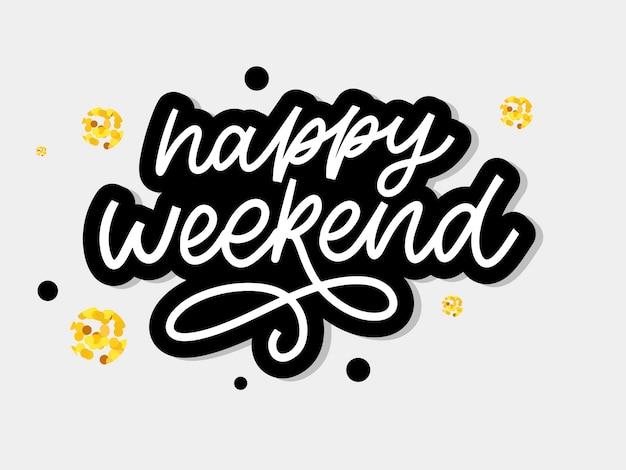Happy weekend hand belettering. perfect element voor wenskaarten, posters en printuitnodigingen. goede slogan voor printontwerpelementen