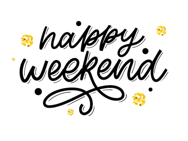 Happy weekend hand belettering.