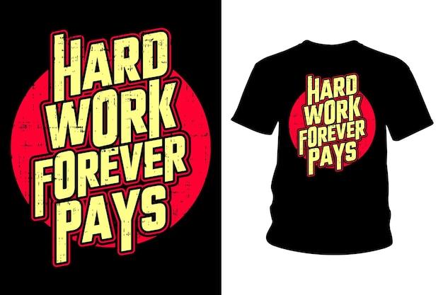 Hard werken betaalt voor altijd slogan t-shirt typografieontwerp