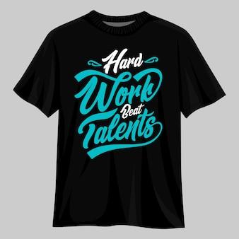 Hard werken verslaan talenten typografie t-shirtontwerp