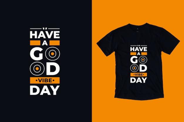 Heb een goede vibe dag modern, inspirerend t-shirtontwerp