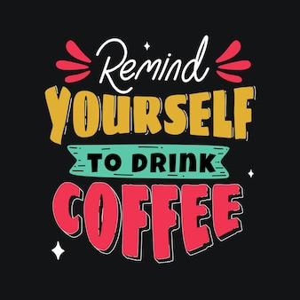 Herinner jezelf eraan om koffie te drinken. handgetekende belettering poster. motiverende typografie voor prints. vectorbelettering