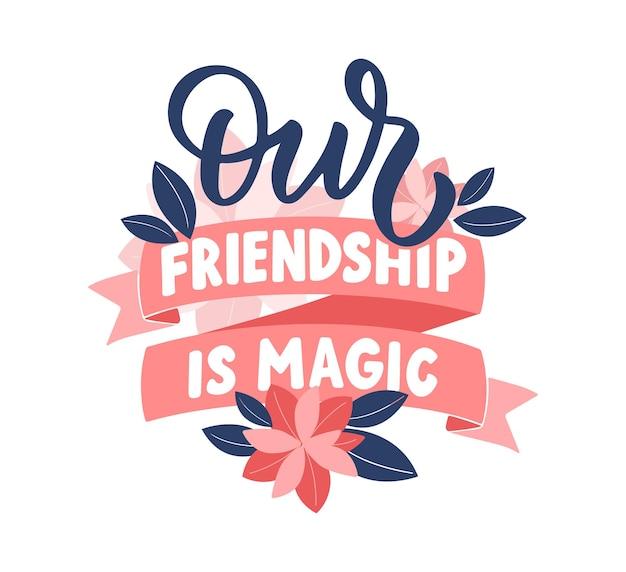 Het citaat onze vriendschap is magisch een zin met linten bloem voor vriendendagen meisjes prinses