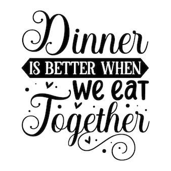 Het diner is beter als we samen eten uniek typografie-element premium vector design