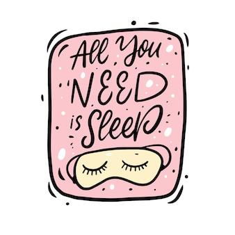 Het enige wat je nodig hebt is een slaapzin. hand getekend cartoon belettering stijl.