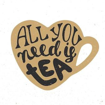 Het enige wat je nodig hebt is thee, met de hand getekende letters