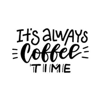 Het is altijd koffie tijd belettering kaart hand getrokken kalligrafie achtergrond inkt en lijn illustratie