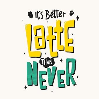Het is beter latte dan nooit. citaat over koffie. offerte belettering. grappig citaat