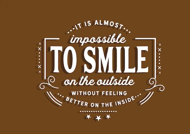 Het is bijna onmogelijk om aan de buitenkant te glimlachen