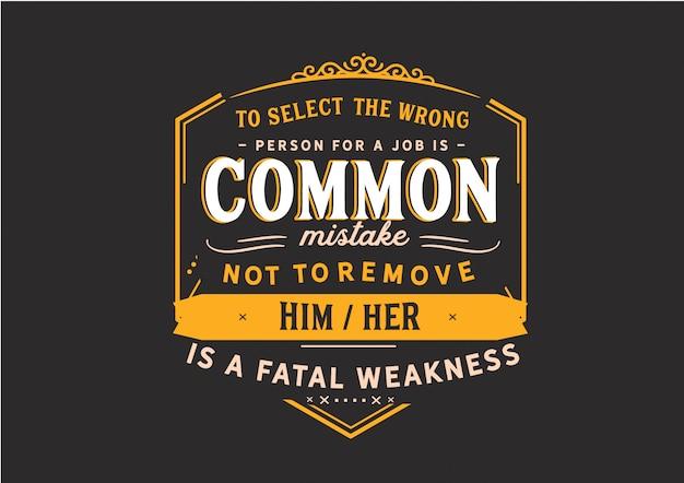 Het is een veelgemaakte fout om de verkeerde persoon voor een taak te selecteren