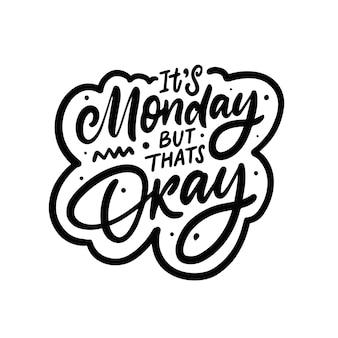 Het is maandag, maar dat is oké handgetekende belettering zin zwarte kleur motiverende kalligrafie tekst