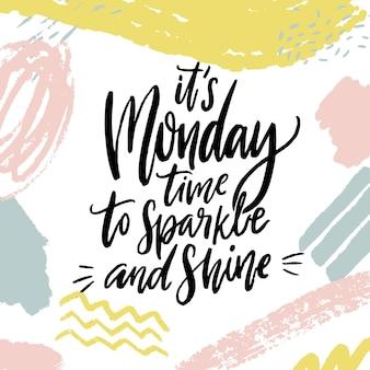 Het is maandag tijd om te schitteren en te schitteren positieve inspirerende quote over het begin van de week