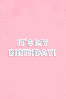 Het is mijn verjaardagswenskaart