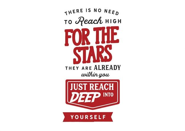 Het is niet nodig om hoog te reiken naar de sterren