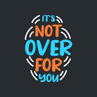 Het is nog niet voorbij voor jou belettering citaten typografie ontwerp handgeschreven motiverende citaat