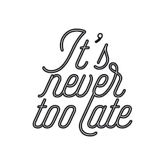 Het is nooit te laat. monoline typografie posterontwerp.